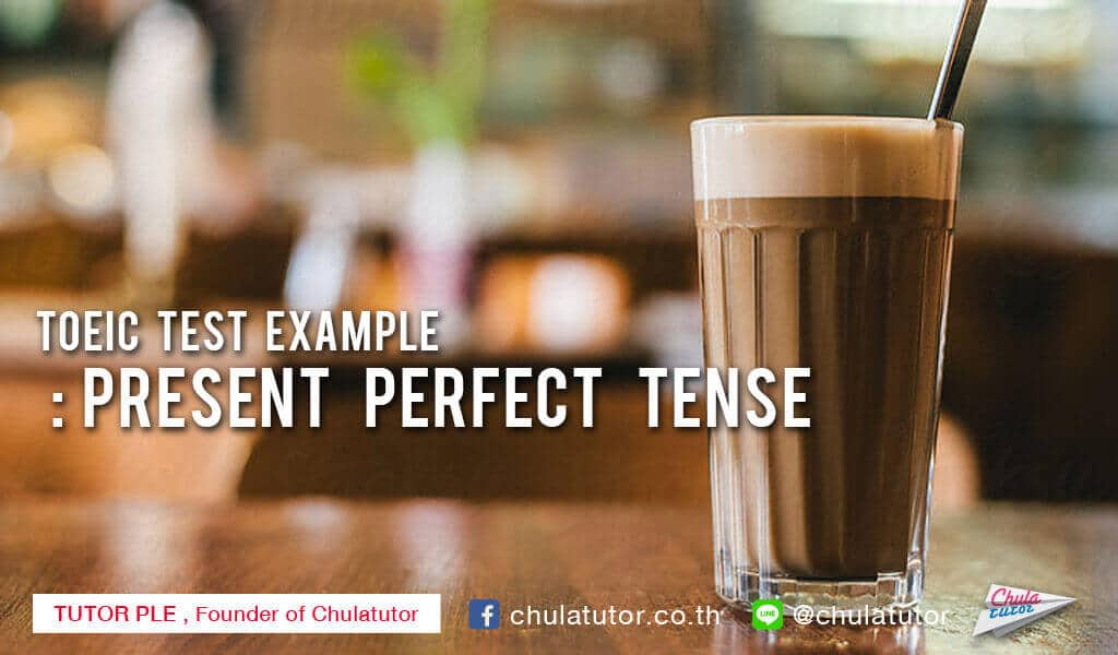 TOEIC TEST EXAMPLE : present perfect tense