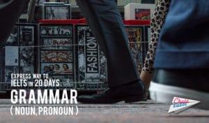 Express way to IELTS in 20 days# 1 – Grammar (Noun, Pronoun)