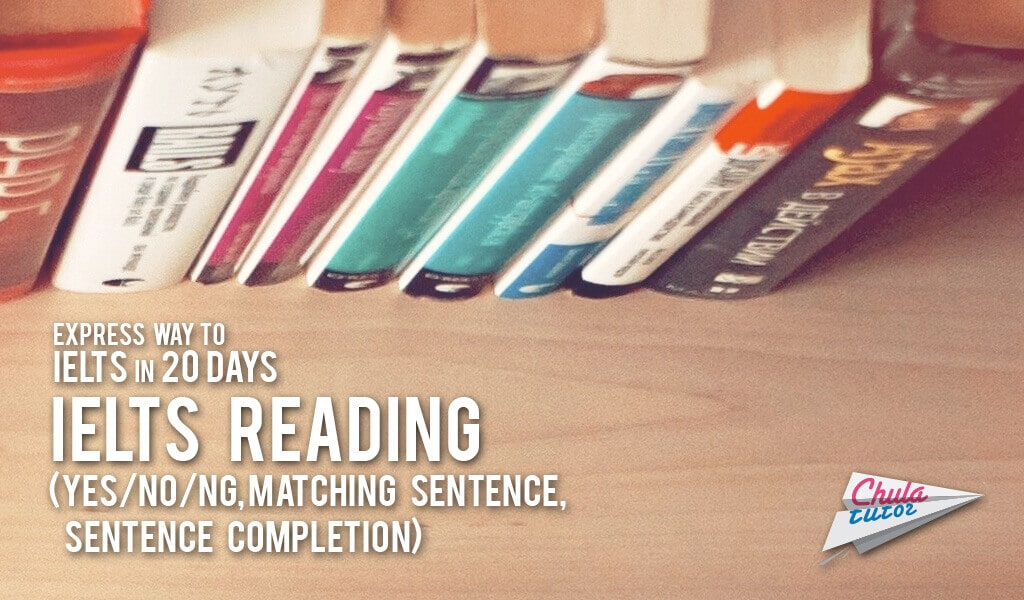 Express way to IELTS in 20 days# 14 – IELTS reading (YES/NO/NG, Matching Sentence, Sentence Completion)
