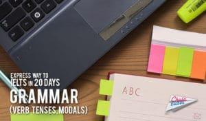 Express way to IELTS in 20 days# 2 – Grammar (Verb tenses, Modals)