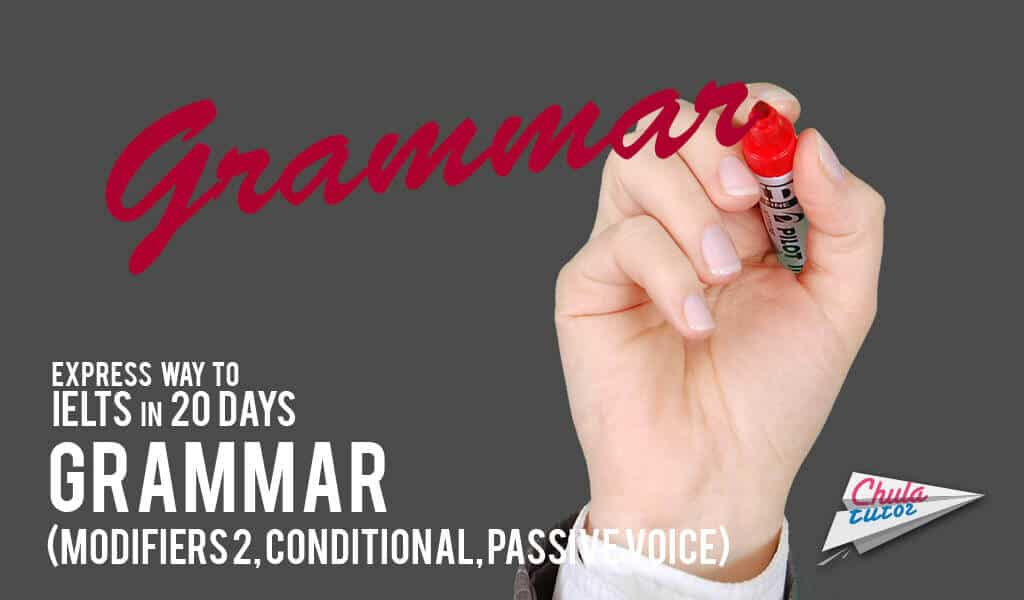 Express way to IELTS in 20 days# 4 – Grammar (Modifiers 2, Conditional, Passive Voice)
