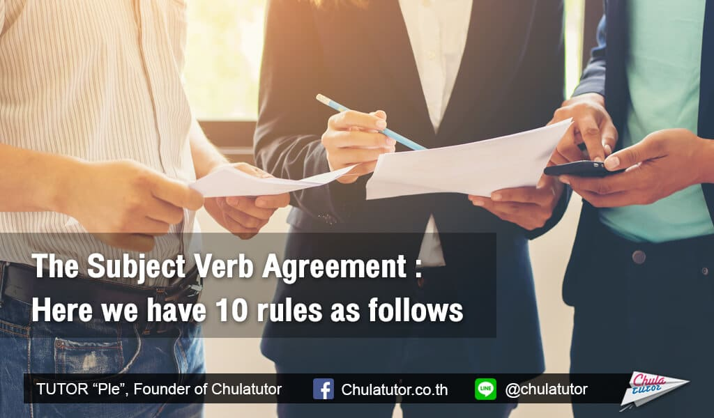 The Subject Verb Agreement : Here we have 10 rules as follows